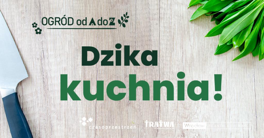 """Grafika reklamowa wydarzenia. Na drewnianym stole leżą liście jakiejś rośliny i nóż. Logo """"Ogród od A do Z"""". Tekst: """"Dzika kucnnia!""""."""