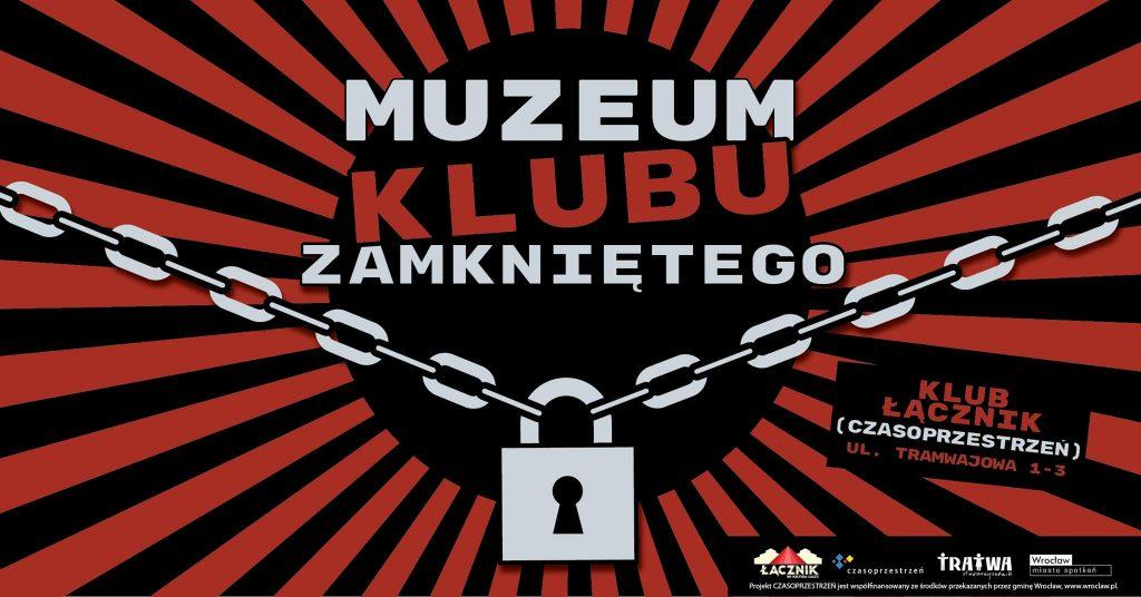 Grafika reklamowa wydarzenia. Napis Muzeum Klubu Zamkniętego. Klub Łącznika (Czasoprzestrzeń), ul. Tramwajowa 1-3. Logotypy organizatorów.