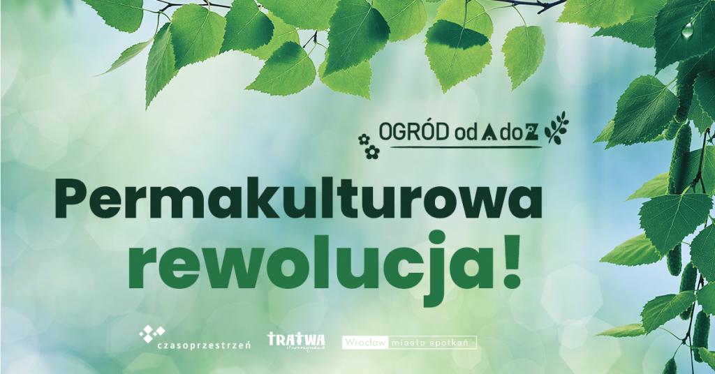 Zielone liście i tło. Napis: Ogród od A do Z. Permakulturowa rewolucja! Logotypy organizatorów.
