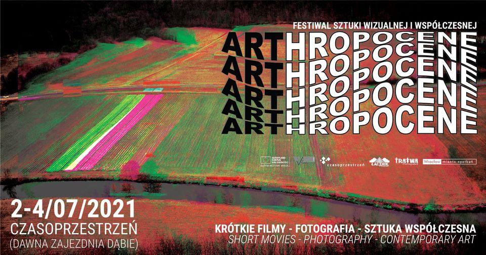 """Grafika reklamowa wydarzenia. Logotypy organizatorów. Napisy: """"Festiwal sztuki wizulnej i współczesnej Arthropocene. 2-4/07/2021 Czasoprzestrzeń (dawna zajezdnia Dąbie). Krótkie filmy - fotografia - sztuka współczesna."""