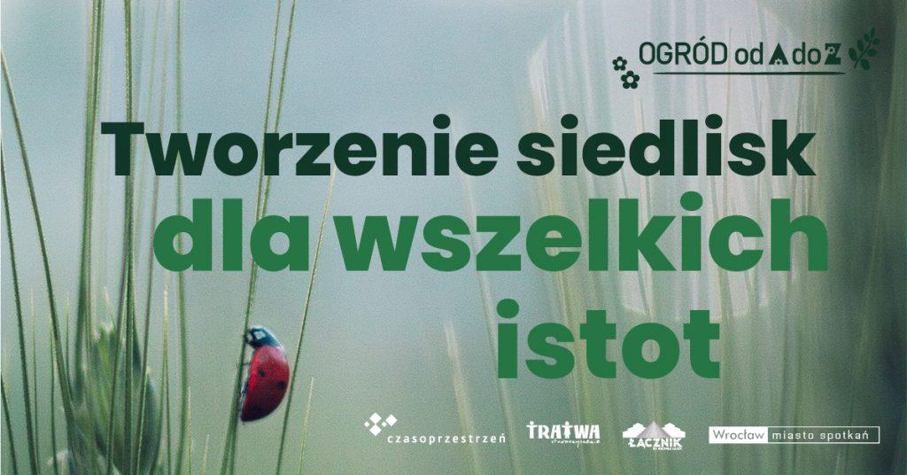Grafika reklamowa wydarzenia. Logotypy organizatorów. Napisy: Ogród od A do Z. Tworzenie siedlisk dla wszystkich istot.