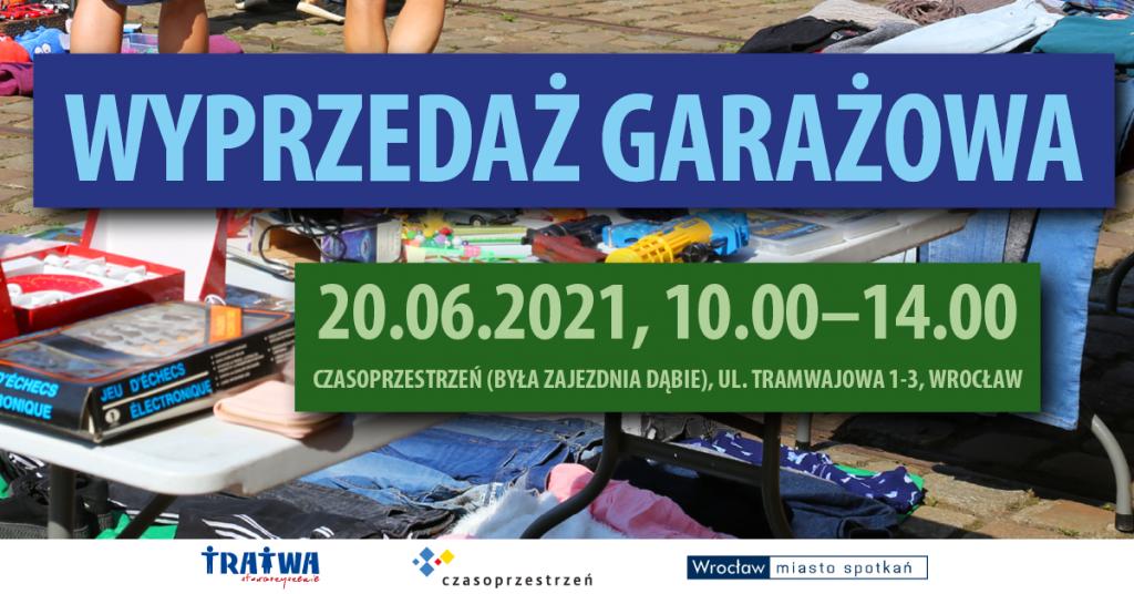 Grafika reklamowa wydarzenia. Napisy: Wyprzedaż garażowa, 26.06.2021, 10.00-14.00, Czasoprzestrzeń (była zajezdnia Dąbie), ul. Tramwajowa 1-3, Wrocław. Logotypy organizatorów.