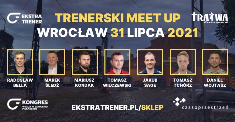 Grafika reklamowa wydarzenia (zawiera m.in. zdjęcia prelegentów). Logotypy organizatorów. Napisy: Trenerski meet up Wrocław 31 lipca 2021.