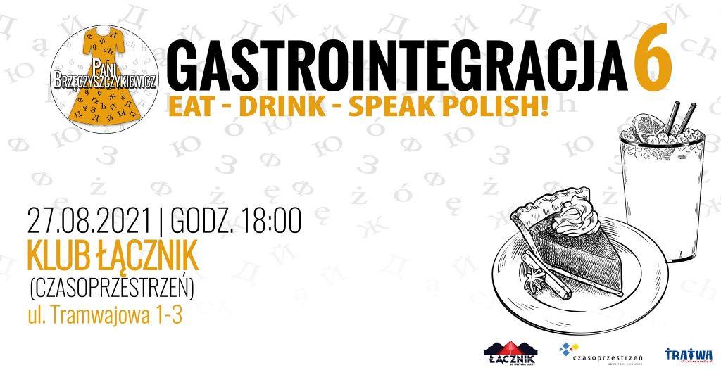 Grafika reklamowa wydarzenia. Logotypy organizatorów. Napisy: Gastrointegracja 6. Eat - drink - speak polish! 27.08.2021, godz. 18:00, Klub Łącznik (Czasoprzestrzeń), ul. Tramwajowa 1-3.