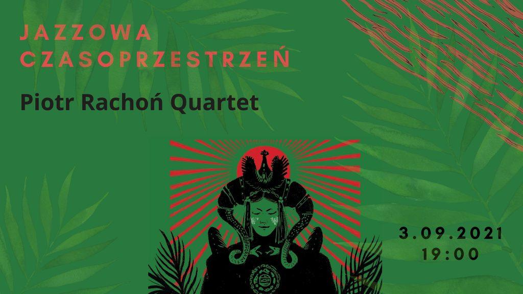 Grafika reklamowa wydarzenia. Napisy: Jazzowa Czasoprzestrzeń. Piotr Rachoń Quartet. 3.09.2021, 19:00.