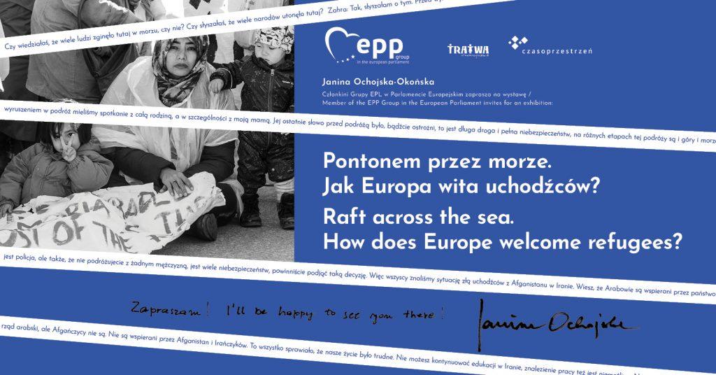 Grafika reklamowa wydarzenia. Zdjęcie uchodźców. Logotypy organizatorów. Napisy: Pontonem przez morze. Jak Europa wita uchodźców? Raft across the sea. How does Europe welcome refugees? Poniżej pismem odręcznym: Zapraszam! I'll be happy to see you there! Janina Ochojska