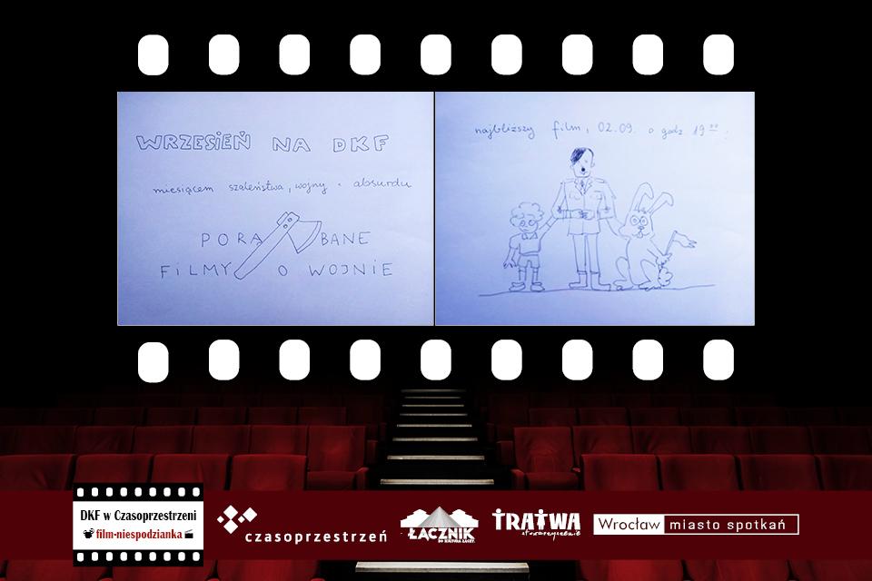 """Grafika reklamowa wydarzenia. Logotypy organizatorów. DKF w Czasoprzestrzeni film-niespodzianka. Dwa obrazki dotyczące treści filmu. Na pierwszym rysunek siekiery i napis """"Wrzesień na DKF miesiącem szaleństwa, wojny i absurdu. PORĄBANE FILMY O WOJNIE"""". Na drugim obrazku Adolf Hitler trzyma pod ramię małego chłopca i królika, nad nimi napis: """"najbliższy film 02.09 o godz. 19.00""""."""